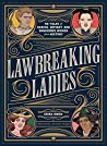 Lawbreaking Ladies: 50 Tales of Daring, Defiant, and Dangerous Women from History