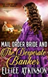 Mail Order Bride And The Desperate Banker (The Love of Low Valley Series)