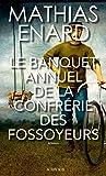 Le banquet annuel de la confrérie des fossoyeurs by Mathias Énard