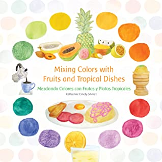 Mixing Colors with Fruits and Tropical Dishes = Mezclando colores con frutas y platos