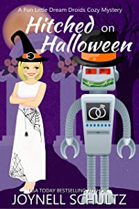 Hitched on Halloween: A Cozy Mystery with a Sci Fi Twist (Dream Droids Book 4)