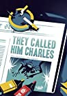 They Called Him  Charles