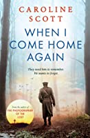 When I Come Home Again: A beautiful and heartbreaking WWI novel, based on true events