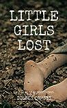Little Girls Lost: True tales of heinous crimes (Dark Webs True Crime #4)