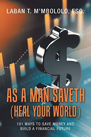 As a Man Saveth (Heal Your World): 101 Ways to Save Money and Build a Financial Future