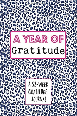 A Year of Gratitude: A 52-Week Daily Gratitude Journal