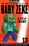 Baby Zeke: A New Enemy: The diary of a chicken jockey, book 13 (an unofficial Minecraft book)