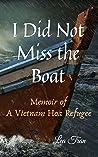 I Did Not Miss the Boat: A Memoir of a Vietnam Hoa Refugee