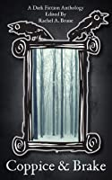 Coppice & Brake: A Dark Fiction Anthology