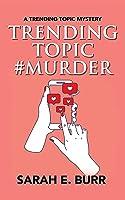 Trending Topic #Murder (Trending Topic Mystery Series Book 1)