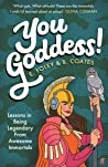 You Goddess!: Lessons in Being Legendary from Awesome Immortals