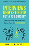 Interviews Demystified! Get a Job Quickly: The Ultimate Job Interview Game Plan for Introverts
