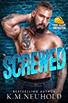 Screwed by K.M. Neuhold