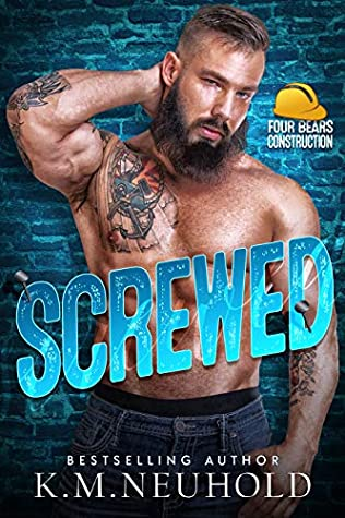 Screwed (Four Bears Construction, #4)