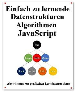Einfach zu lernende Datenstrukturen und Algorithmen Javascript: Lernen Sie Datenstrukturen und Algorithmen einfach und interessant auf grafische Weise