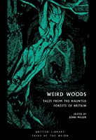 Weird Woods: Tales from the Haunted Forests of Britain (British Library Tales of the Weird Book 16)