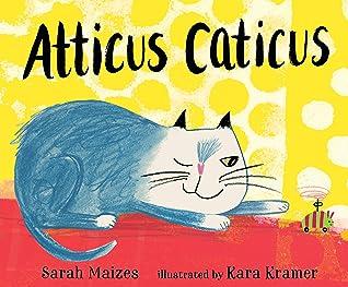 Atticus Caticus by Sarah Maizes