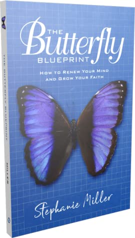The Butterfly Blueprint: How to Renew Your Mind and Grow Your Faith