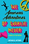 The Amorous Adventures of Charlie Meyer: A Novel of the Sixties