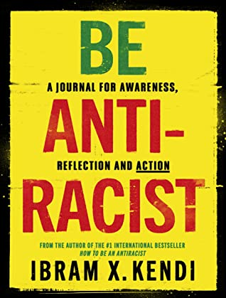 Be Antiracist: A Journal for Awareness, Reflection and Action