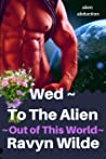 Wed ~ To The Alien (Out of THIS World Book 6)