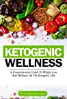 Ketogenic Wellness: A comprehensive guide to weight loss and wellness on the ketogenic diet