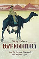 Egyptomaniacs: How We Became Obsessed with Ancient Epypt