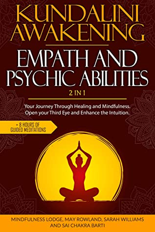 KUNDALINI AWAKENING EMPATH AND PSYCHIC ABILITIES 2 IN 1: Your Journey Through Healing and Mindfulness. Open your Third Eye and Enhance the Intuition. Plus 8 Hours of Guided Meditations