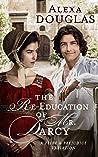 The Re-education of Mr. Darcy: A Pride & Prejudice Variation