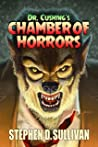 Dr. Cushing's Chamber of Horrors
