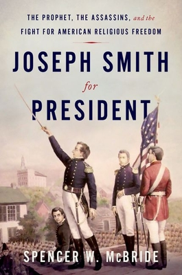 Joseph Smith for President: The Prophet, the Assassins, and the Fight for American Religious Freedom