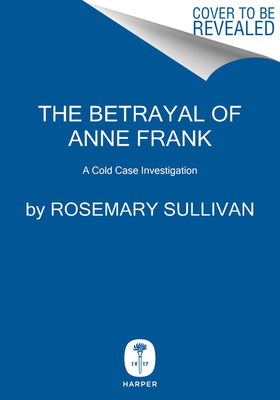 The Betrayal of Anne Frank: A Cold Case Investigation
