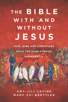 The Bible With or Without Jesus: How Jews and Christians Read the Same Stories Differently