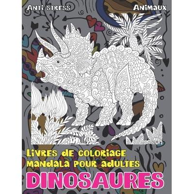Livres De Coloriage Mandala Pour Adultes Anti Stress Animaux Dinosaures By Leroy Lacoursi Re