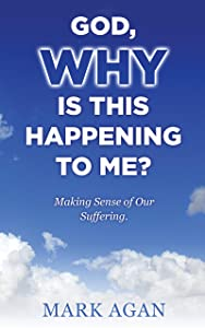 God, Why Is This Happening To Me?: Making Sense Of Our Suffering