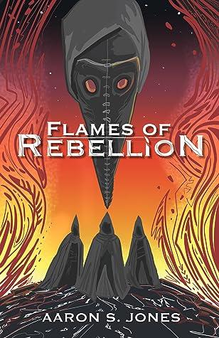 Flames of Rebellion (The Broken Gods #1) by Aaron S. Jones