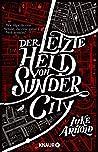 Der letzte Held von Sunder City: Roman