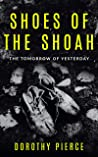 Shoes of the Shoah: The Tomorrow of Yesterday (Holocaust Survivor True Stories WWII Book 5)