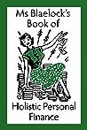 Ms Blaelock's Book of Holistic Personal Finance (Ms Blaelock's Books #3)