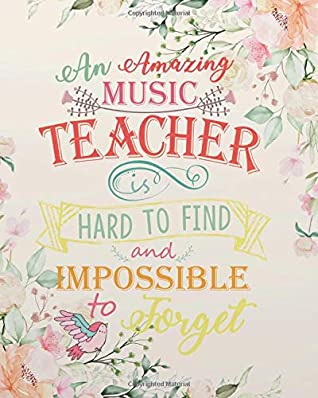 An amazing music teacher is hard to find & impossible to forget: floral cover Music Teacher notebook/music teacher gift journal/ teacher appreciation ... teacher appreciation gift notebook Series)