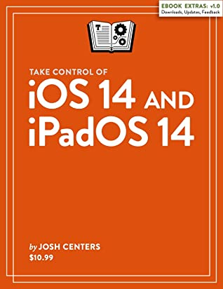 Take Control of iOS 14 and iPadOS 14 by Josh Centers