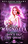 Magnolia: Don't Trip The Bride (Spell Library, #15)