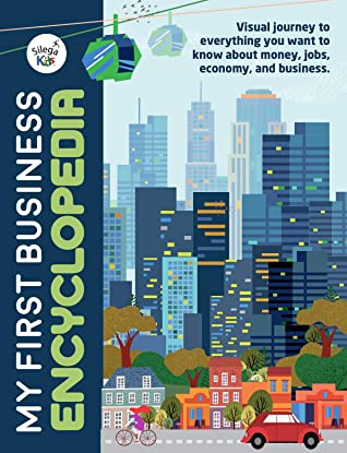My First Business Encyclopedia: Visual journey to everything you want to know about money, jobs, economy and business. (Silega Kids Business for Children Book 1)