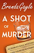 A Shot of Murder (A Charley Hall Mystery, #1)