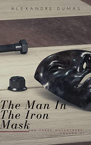 The Man in the Iron Mask (ANNOTATED): The Three Musketeers, Volume VI