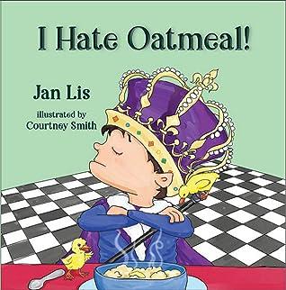 I Hate Oatmeal by Jan Lis