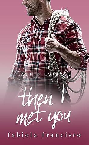 Then I Met You (Love in Everton, #6)