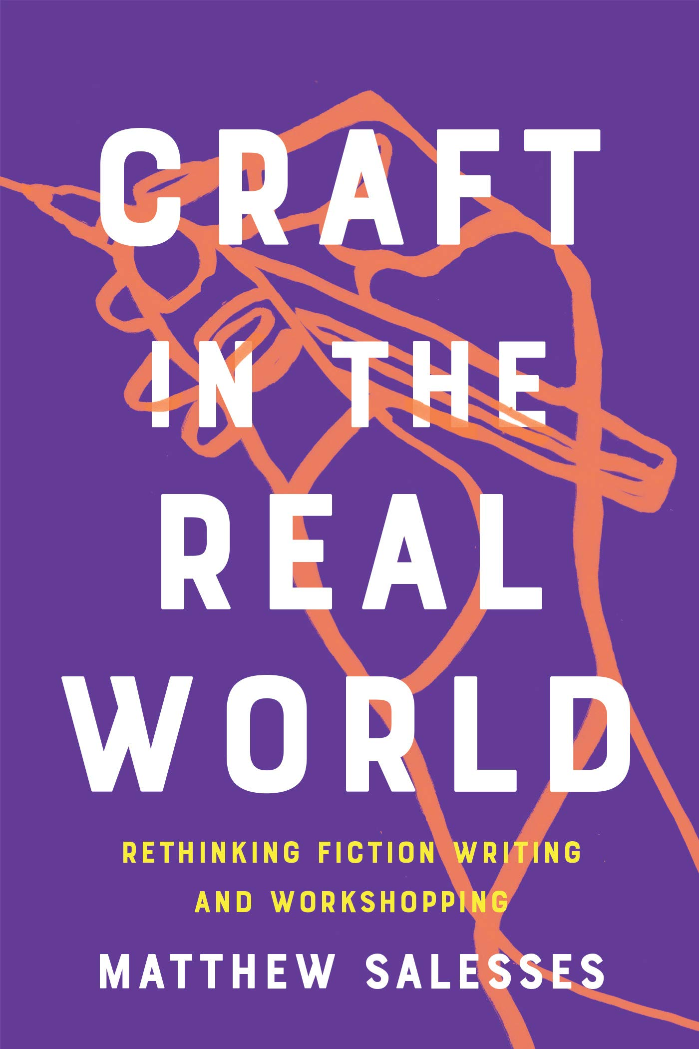 Craft In The Real World Rethinking Fiction Writing And Workshopping By Matthew Salesses