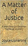 A Matter of Justice (A Matthew Cordwainer Medieval Mystery #11)
