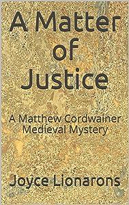 A Matter of Justice: A Matthew Cordwainer Medieval Mystery (Matthew Cordwainer Medieval Mysteries Book 11)